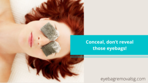 Conceal, don't reveal those eyebags!